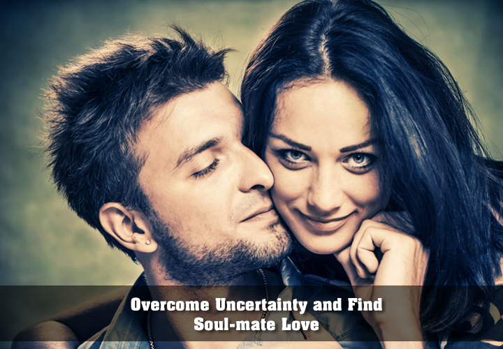 Overcome Uncertainty and Find Soulmate Love