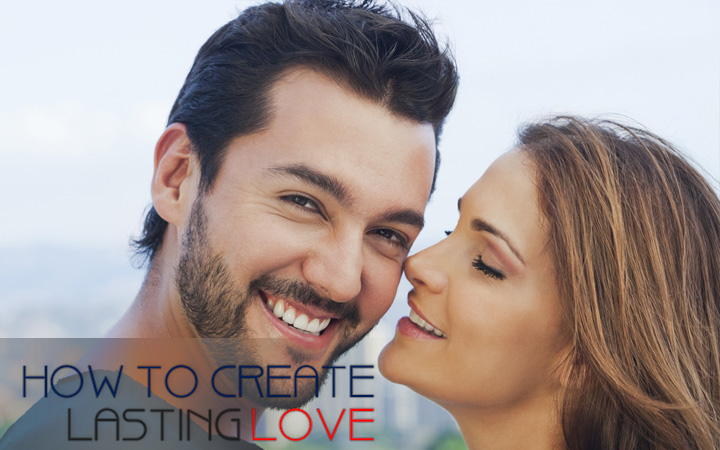 How to Create Lasting Love