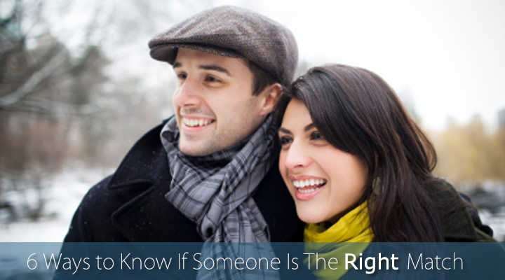 6 Ways to Know If Someone Is The Right Match
