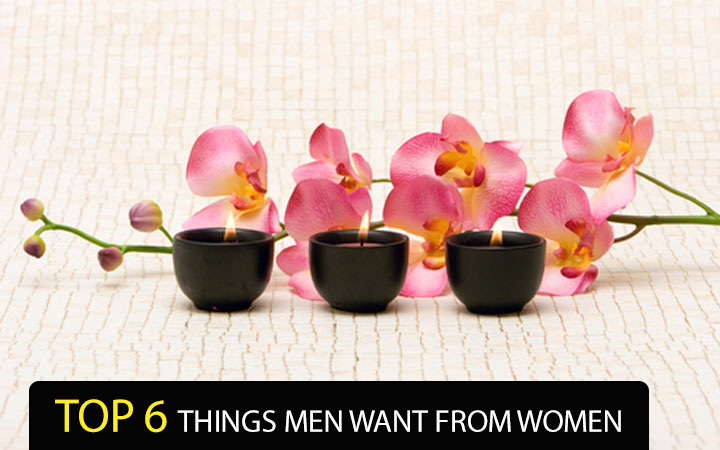 Top 6 Things Men Want From Women