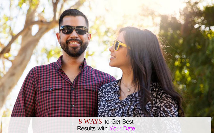 8 Ways to Get Best Results with Your Date