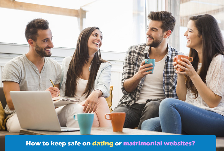 How to keep safe on dating or matrimonial websites?
