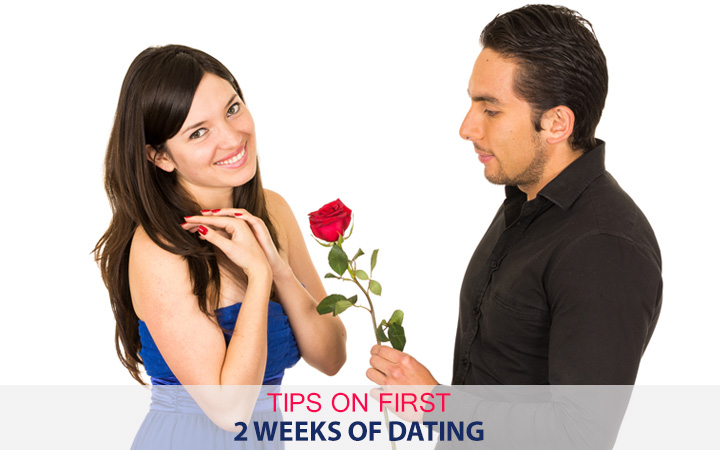 Tips on first 2 weeks of dating