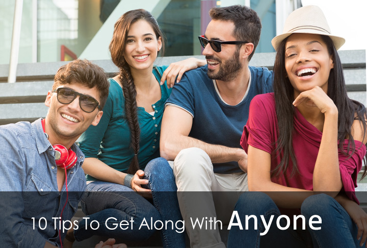 10 Tips To Get Along With Anyone