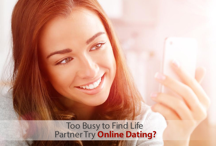 Are You Too Busy to Find a Life Partner? Try Online Dating