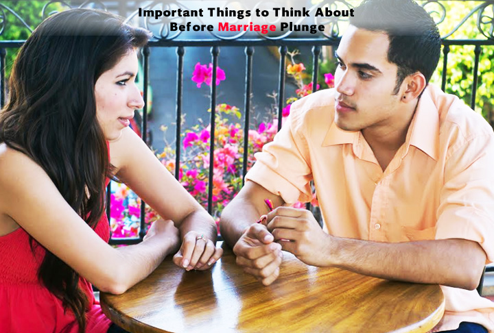 Important Things to Think About Before Marriage Plunge