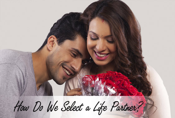 How Do We Select a Life Partner?