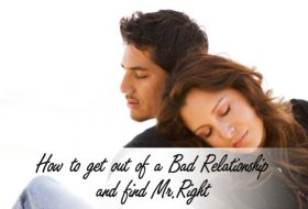 How to get out of a Bad Relationship and find Mr.Right
