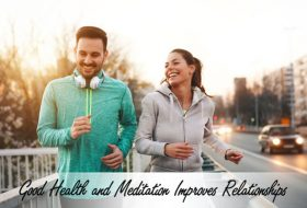 Good Health and Meditation Improves Relationships