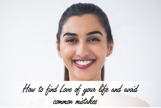 How to find Love of your life and avoid common mistakes