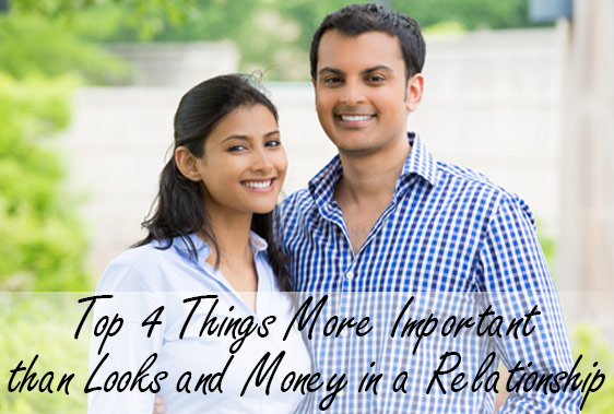 Top 4 Things More Important than Looks and Money in a Relationship