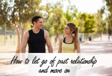 How to let go of past relationship and move on