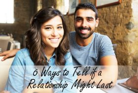 6 Ways to Tell if a Relationship Might Last