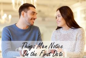 Things Men Notice On the First Date