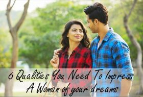 6 Qualities You Need To Impress A Woman of your dreams