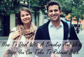 How To Deal With A Breakup And What Steps You Can Take To Rebound Back