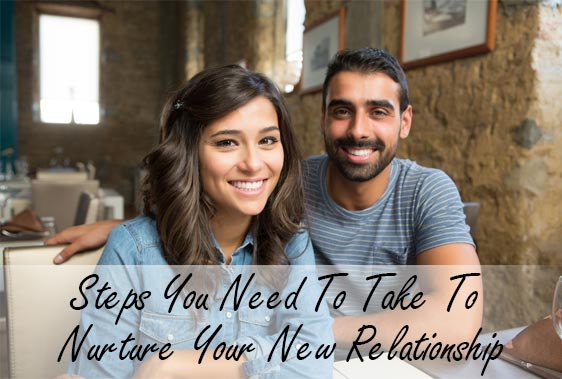 Steps You Need To Take To Nurture Your New Relationship