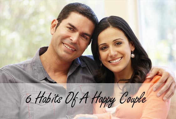 6 Habits Of A Happy Couple