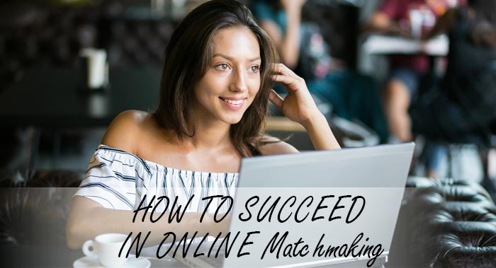 HOW TO SUCCEED IN ONLINE Matchmaking