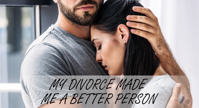 MY DIVORCE MADE ME A BETTER PERSON