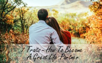 7 Traits - How To Become A Great Life Partner