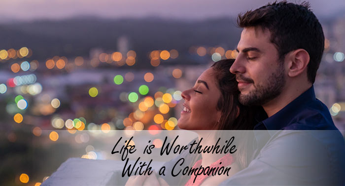 Life is Worthwhile With a Companion