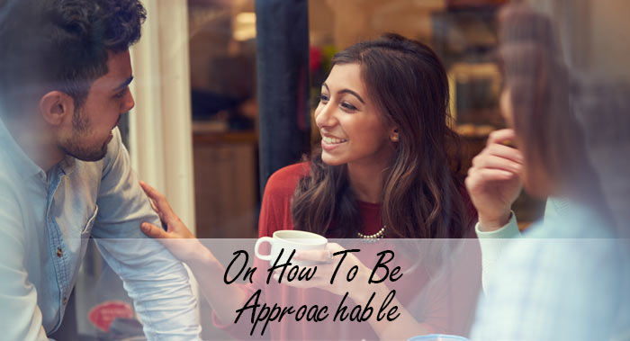 On How To Be Approachable