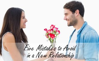 Five Mistakes to Avoid in a New Relationship