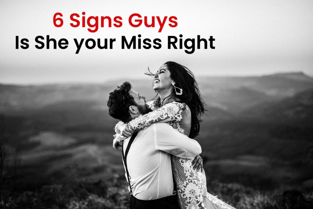 6 Signs - Guys Is She your Miss Right
