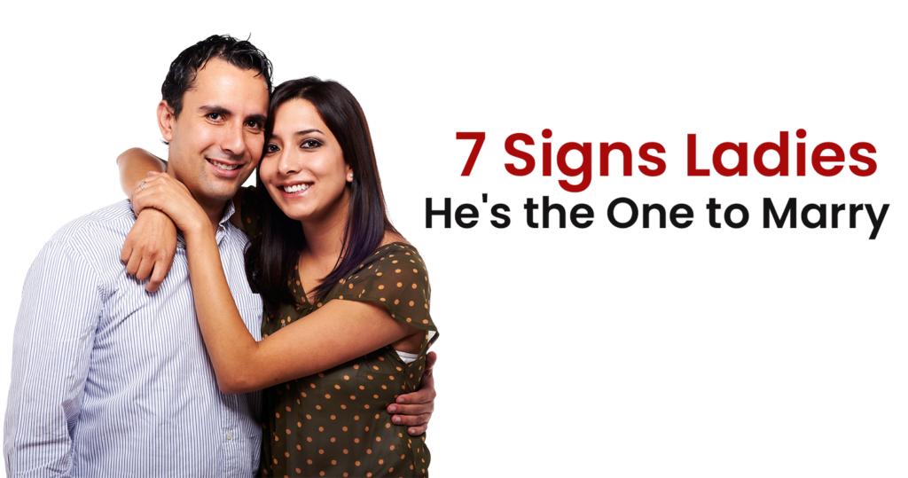 7 Signs - Ladies, He's the One to Marry!
